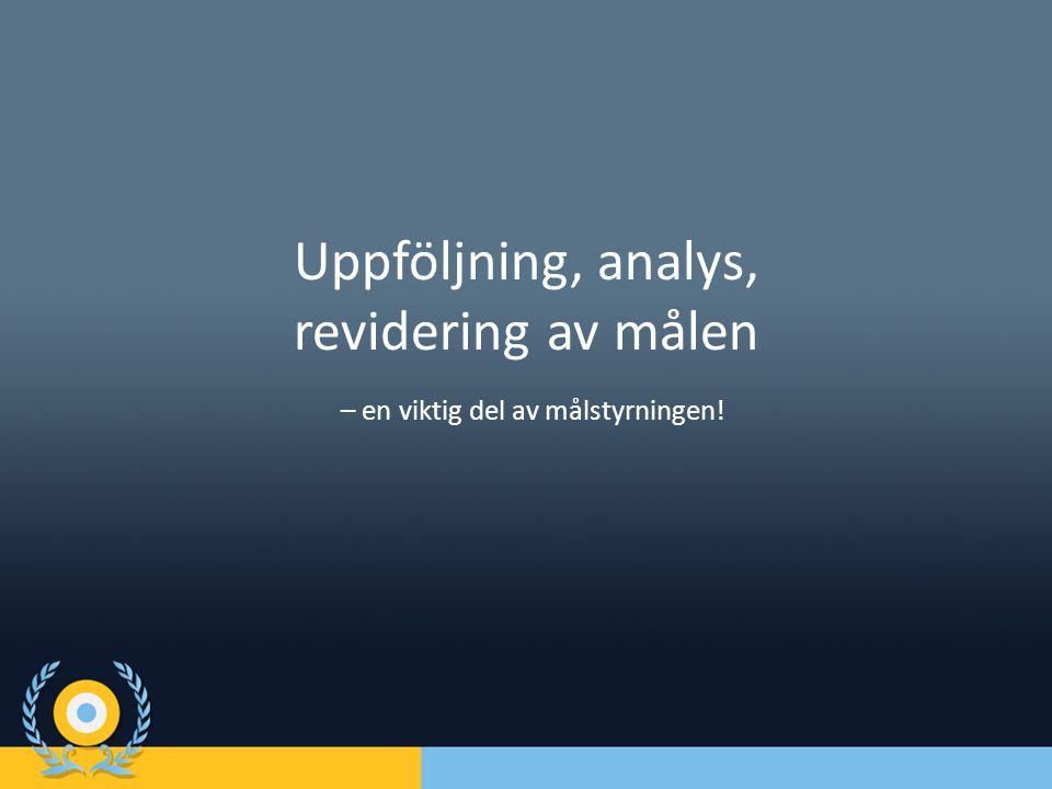 Uppföljning, analys, revidering av målen – en viktig del av målstyrningen!