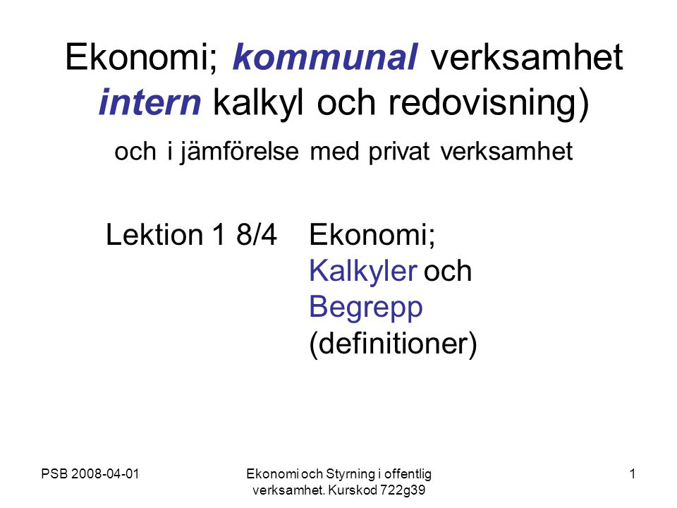 Lektion 1 8/4 Ekonomi; Kalkyler och Begrepp (definitioner)