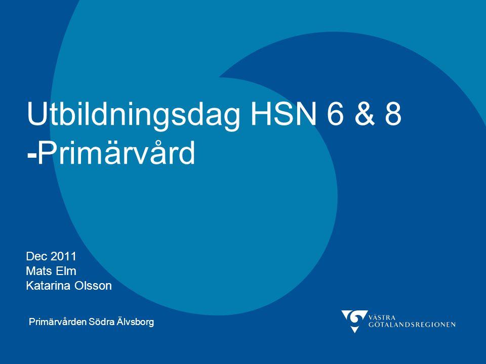Utbildningsdag HSN 6 & 8 -Primärvård Dec 2011 Mats Elm Katarina Olsson