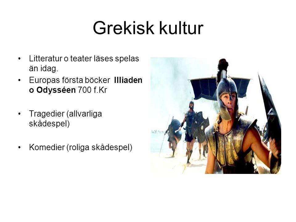 Grekisk kultur Litteratur o teater läses spelas än idag.
