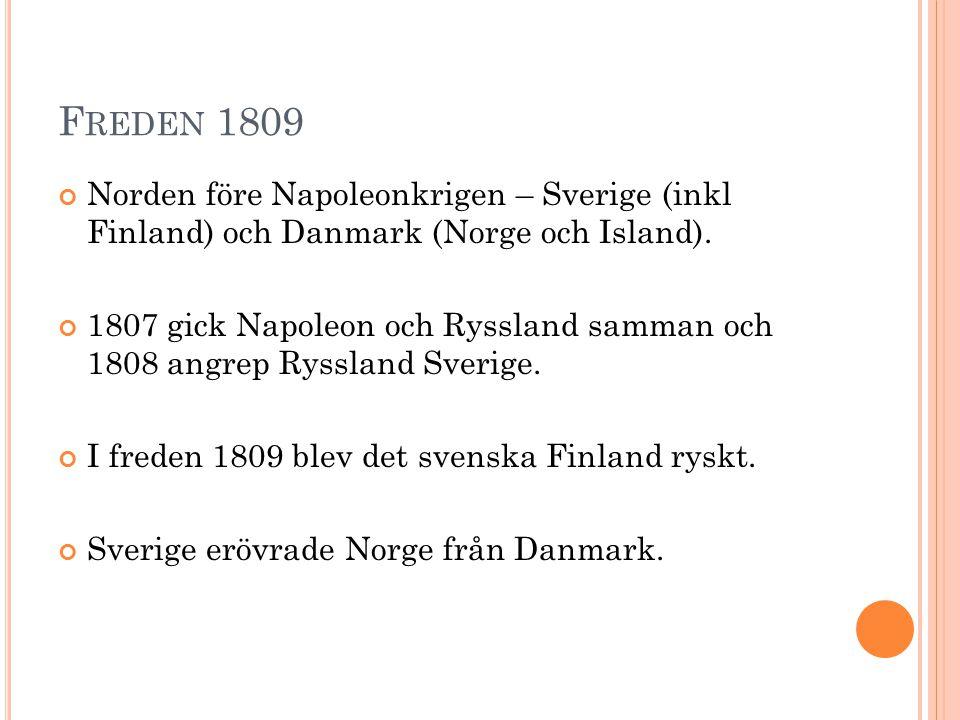 Freden 1809 Norden före Napoleonkrigen – Sverige (inkl Finland) och Danmark (Norge och Island).