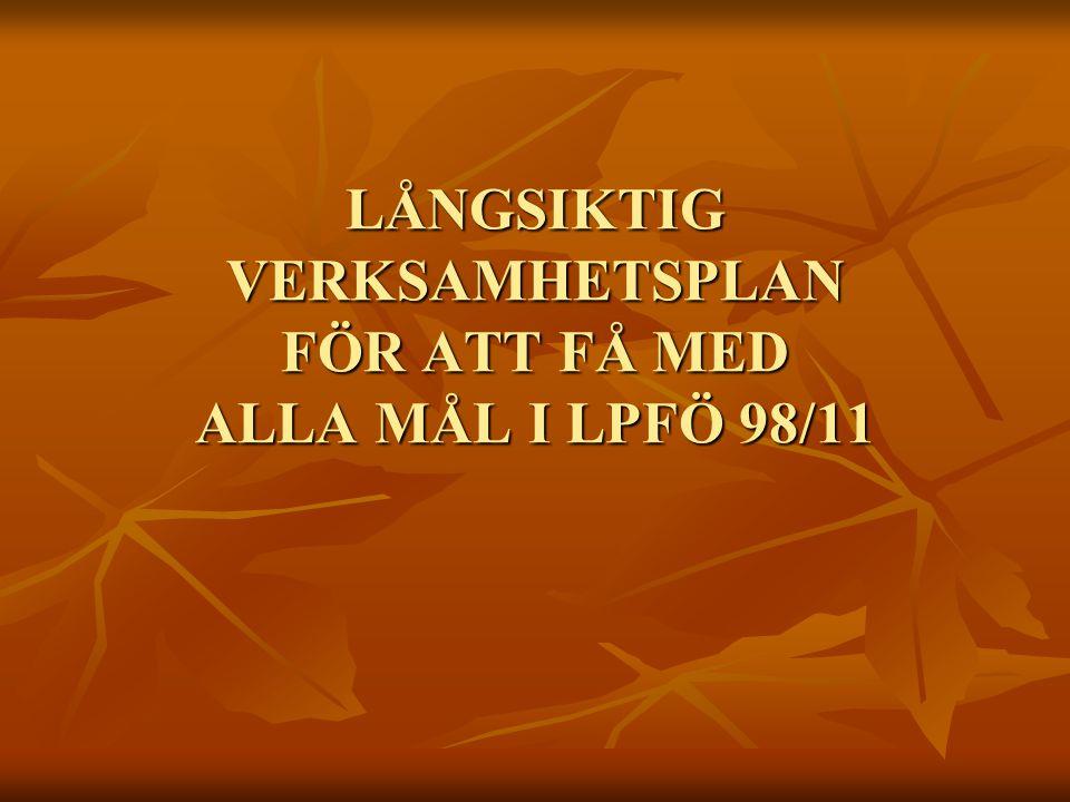 LÅNGSIKTIG VERKSAMHETSPLAN FÖR ATT FÅ MED ALLA MÅL I LPFÖ 98/11