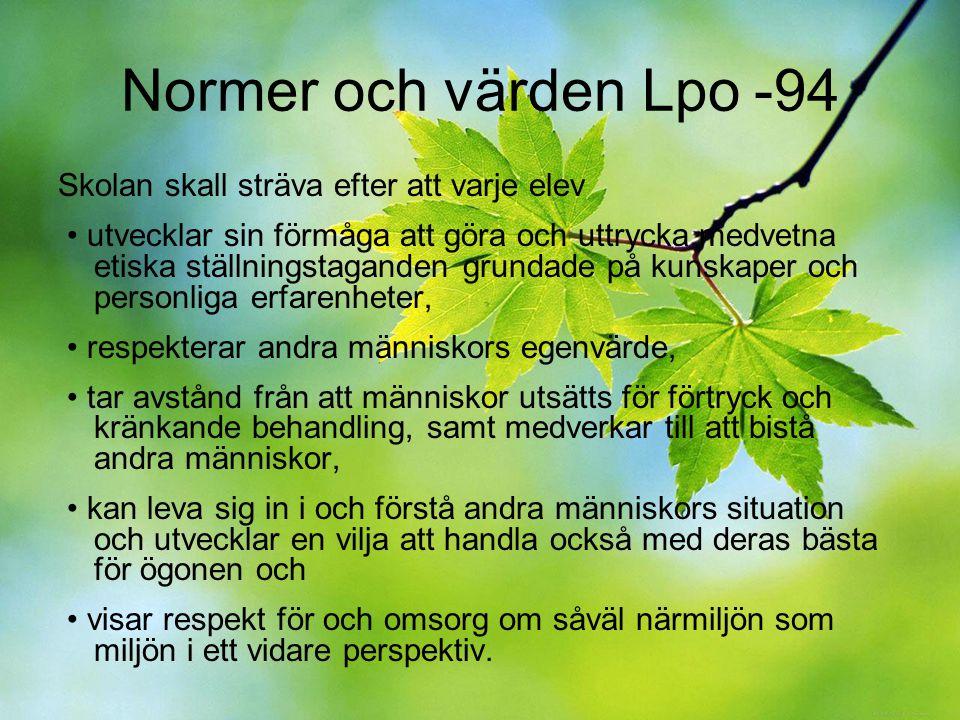 Normer och värden Lpo -94 Skolan skall sträva efter att varje elev