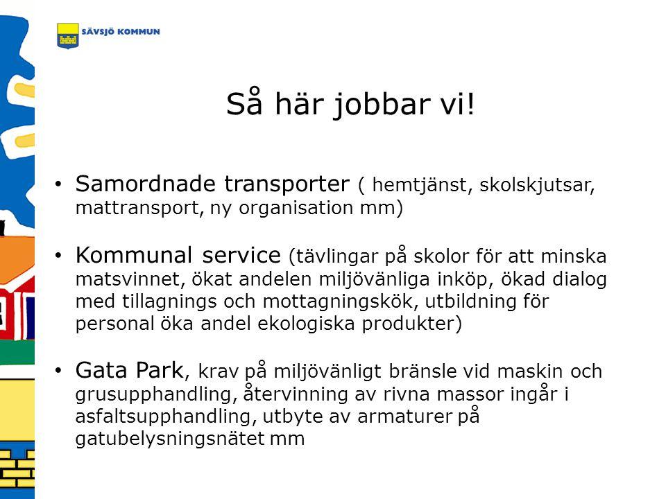 Så här jobbar vi! Samordnade transporter ( hemtjänst, skolskjutsar, mattransport, ny organisation mm)