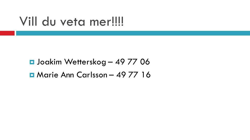 Vill du veta mer!!!! Joakim Wetterskog – 49 77 06