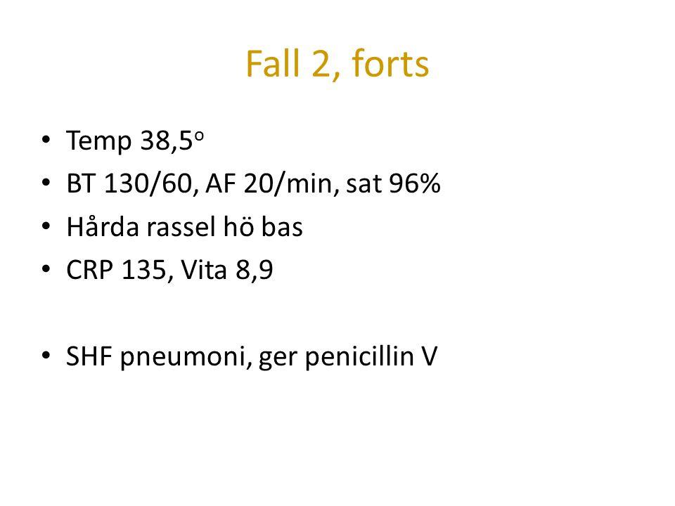Fall 2, forts Temp 38,5o BT 130/60, AF 20/min, sat 96%