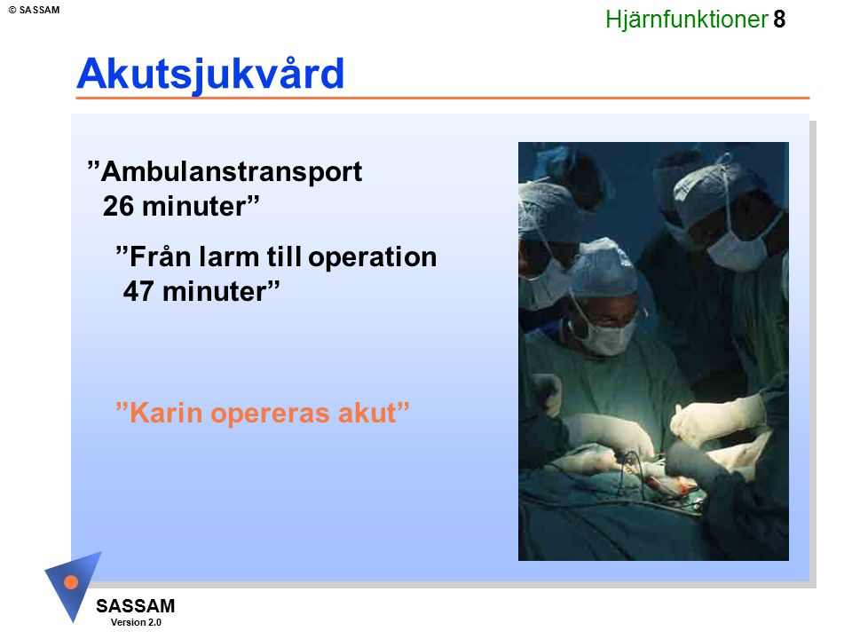Akutsjukvård Ambulanstransport 26 minuter Från larm till operation