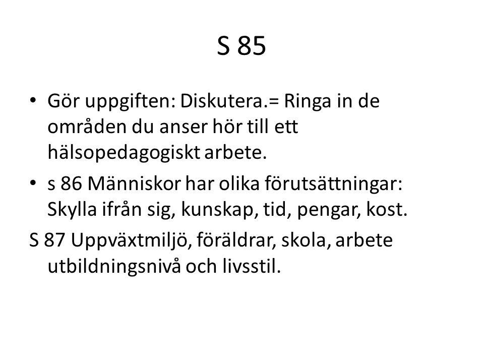 S 85 Gör uppgiften: Diskutera.= Ringa in de områden du anser hör till ett hälsopedagogiskt arbete.