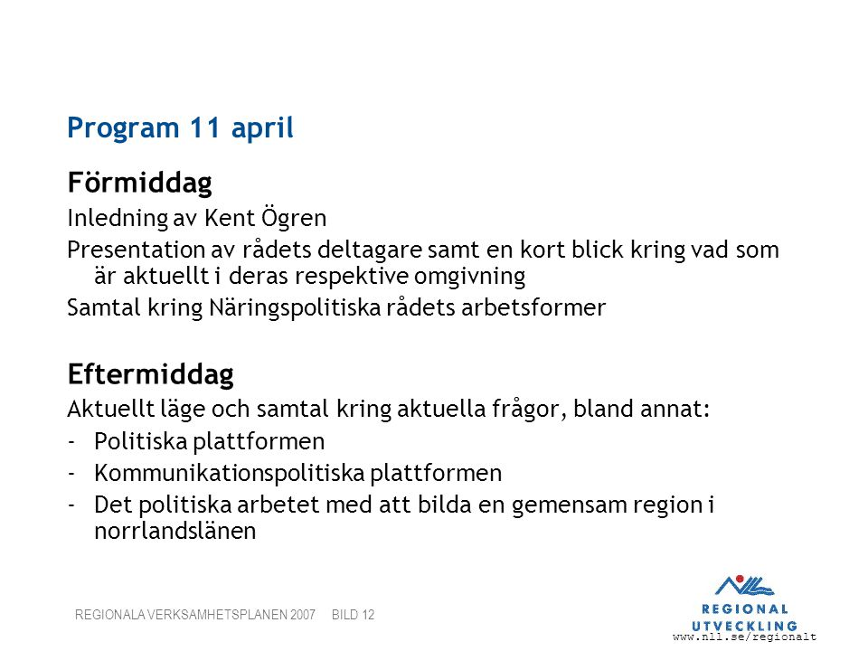 Program 11 april Förmiddag Eftermiddag Inledning av Kent Ögren