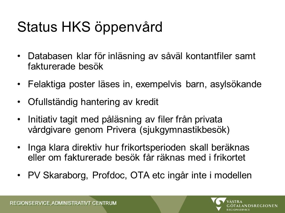 Status HKS öppenvård Databasen klar för inläsning av såväl kontantfiler samt fakturerade besök.