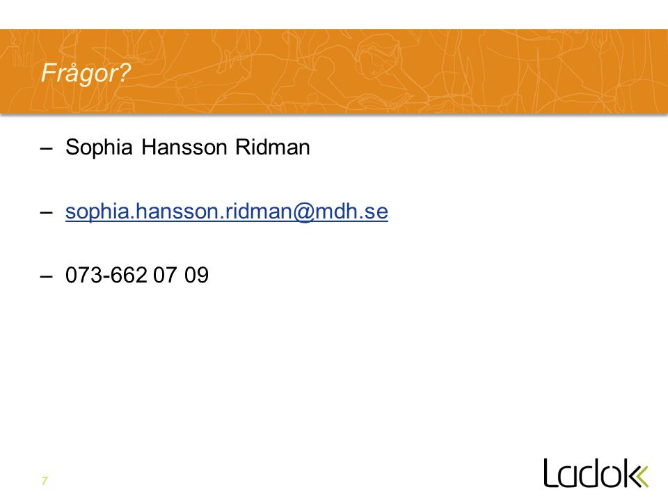 Frågor Sophia Hansson Ridman sophia.hansson.ridman@mdh.se