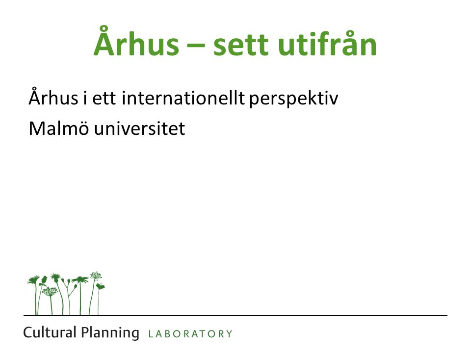 Århus – sett utifrån Århus i ett internationellt perspektiv Malmö universitet