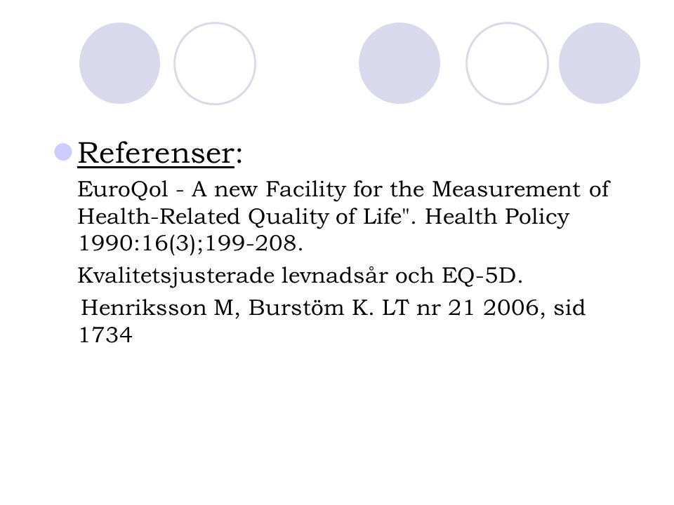 Referenser: EuroQol - A new Facility for the Measurement of Health-Related Quality of Life . Health Policy 1990:16(3);199-208.