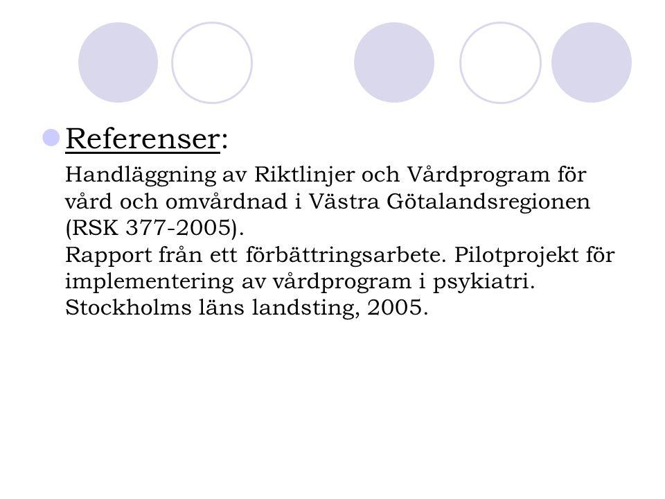 Referenser: Handläggning av Riktlinjer och Vårdprogram för vård och omvårdnad i Västra Götalandsregionen (RSK 377-2005).