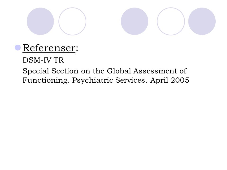 Referenser: DSM-IV TR. Special Section on the Global Assessment of Functioning.