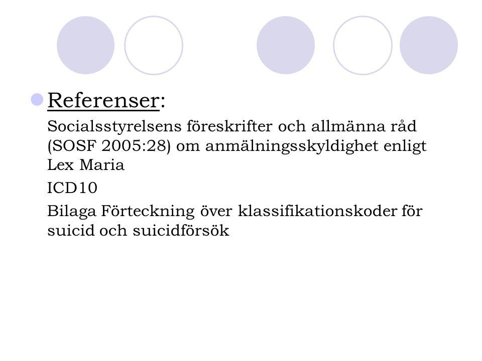 Referenser: Socialsstyrelsens föreskrifter och allmänna råd (SOSF 2005:28) om anmälningsskyldighet enligt Lex Maria.