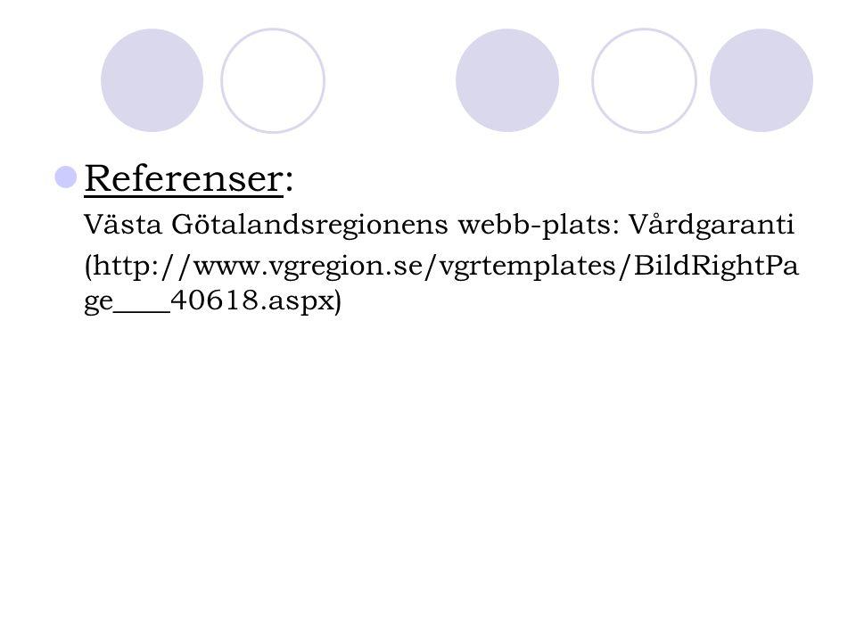 Referenser: Västa Götalandsregionens webb-plats: Vårdgaranti