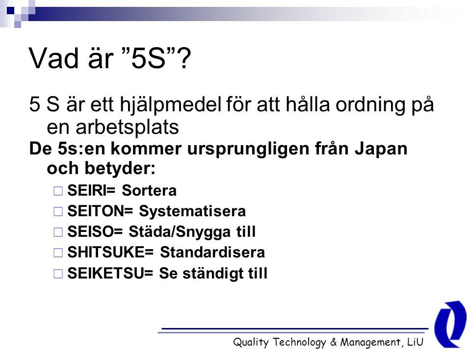 Vad är 5S 5 S är ett hjälpmedel för att hålla ordning på en arbetsplats. De 5s:en kommer ursprungligen från Japan och betyder: