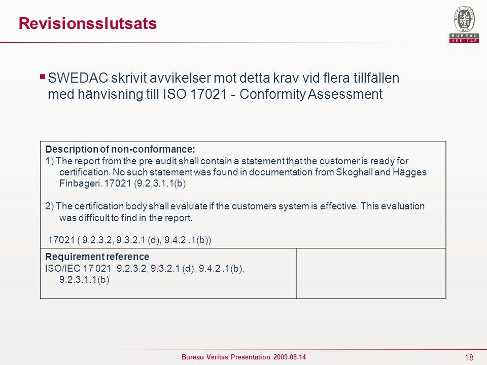 Revisionsslutsats SWEDAC skrivit avvikelser mot detta krav vid flera tillfällen med hänvisning till ISO 17021 - Conformity Assessment.