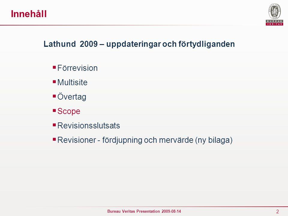 Innehåll Lathund 2009 – uppdateringar och förtydliganden Förrevision