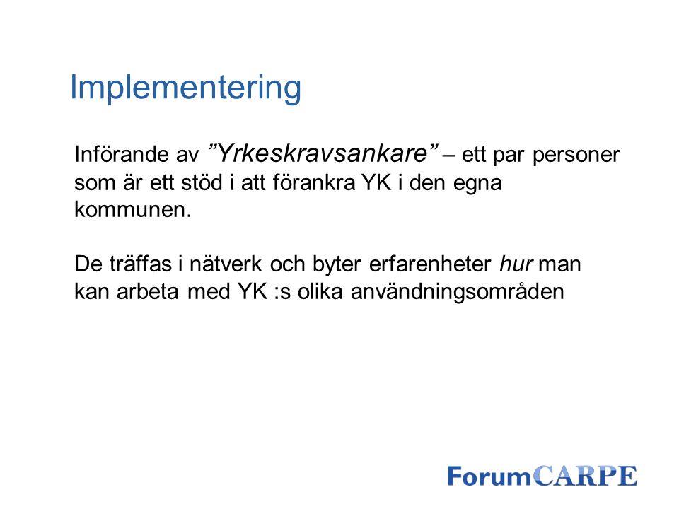 Implementering Införande av Yrkeskravsankare – ett par personer som är ett stöd i att förankra YK i den egna kommunen.