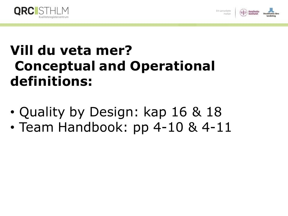 Vill du veta mer. Conceptual and Operational definitions: Quality by Design: kap 16 & 18.