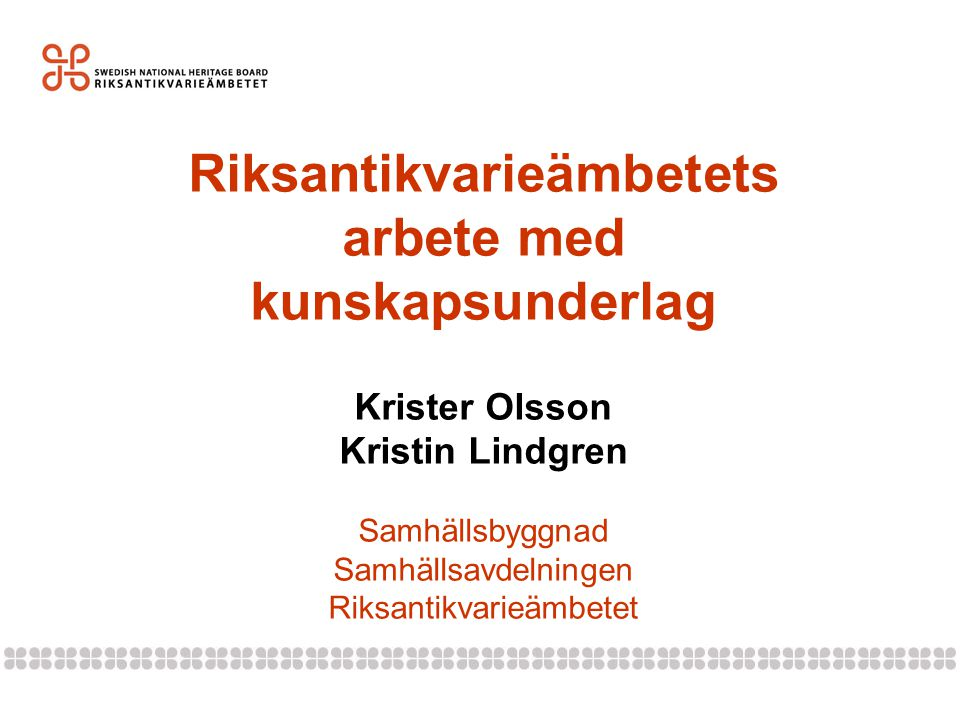 Riksantikvarieämbetets arbete med kunskapsunderlag Krister Olsson Kristin Lindgren Samhällsbyggnad Samhällsavdelningen Riksantikvarieämbetet