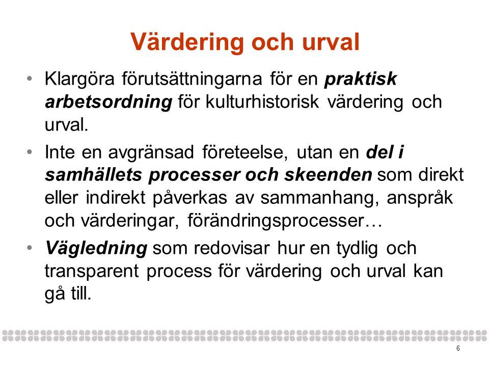 Värdering och urval Klargöra förutsättningarna för en praktisk arbetsordning för kulturhistorisk värdering och urval.