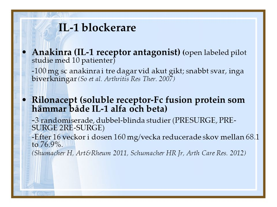 IL-1 blockerare Anakinra (IL-1 receptor antagonist) (open labeled pilot studie med 10 patienter)