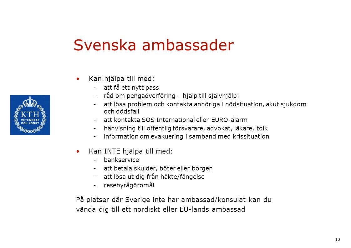 Svenska ambassader Kan hjälpa till med: Kan INTE hjälpa till med: