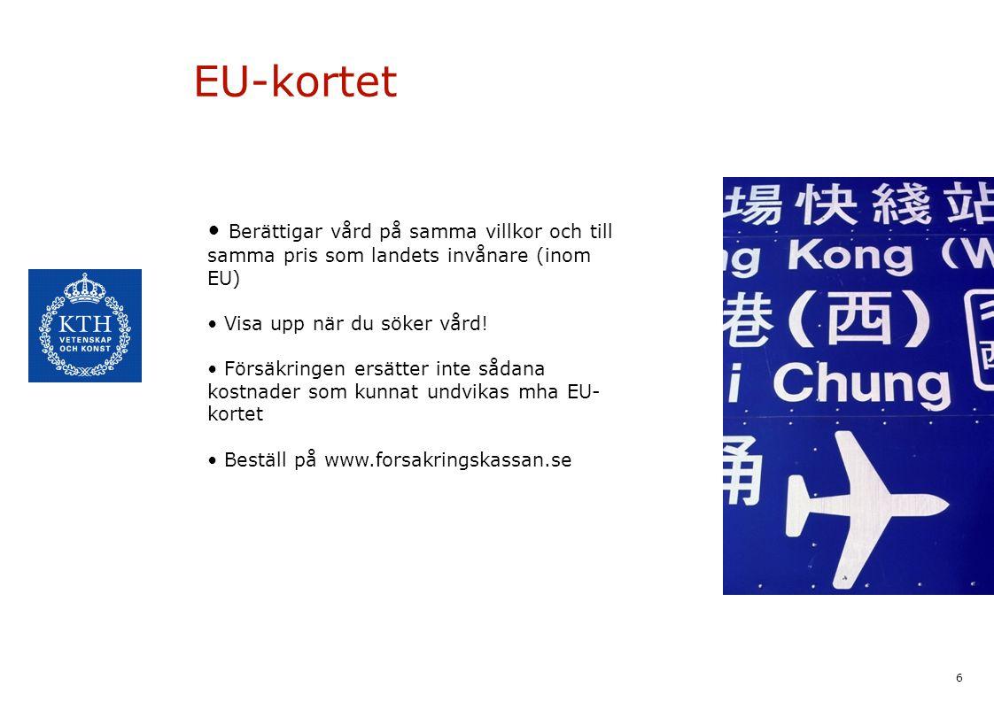 EU-kortet Berättigar vård på samma villkor och till samma pris som landets invånare (inom EU) Visa upp när du söker vård!