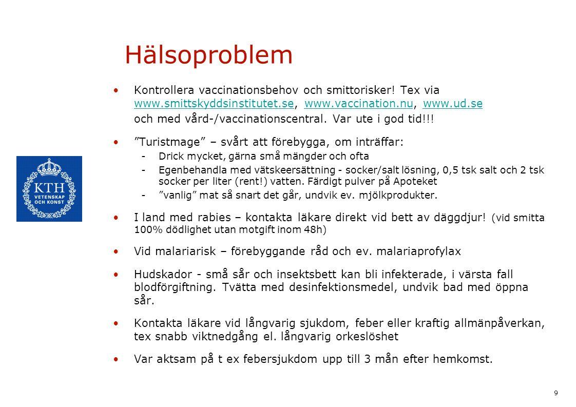Hälsoproblem Kontrollera vaccinationsbehov och smittorisker! Tex via www.smittskyddsinstitutet.se, www.vaccination.nu, www.ud.se.