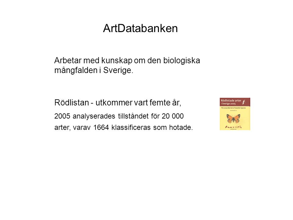 ArtDatabanken Arbetar med kunskap om den biologiska mångfalden i Sverige. Rödlistan - utkommer vart femte år,