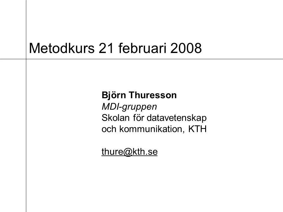 Metodkurs 21 februari 2008 Björn Thuresson MDI-gruppen