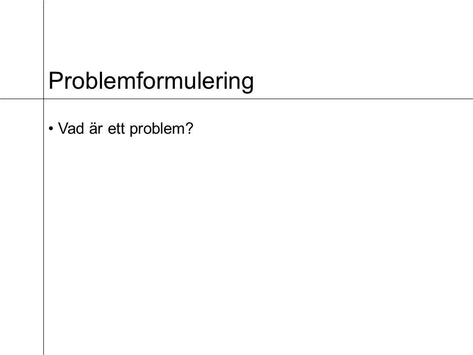 Problemformulering • Vad är ett problem