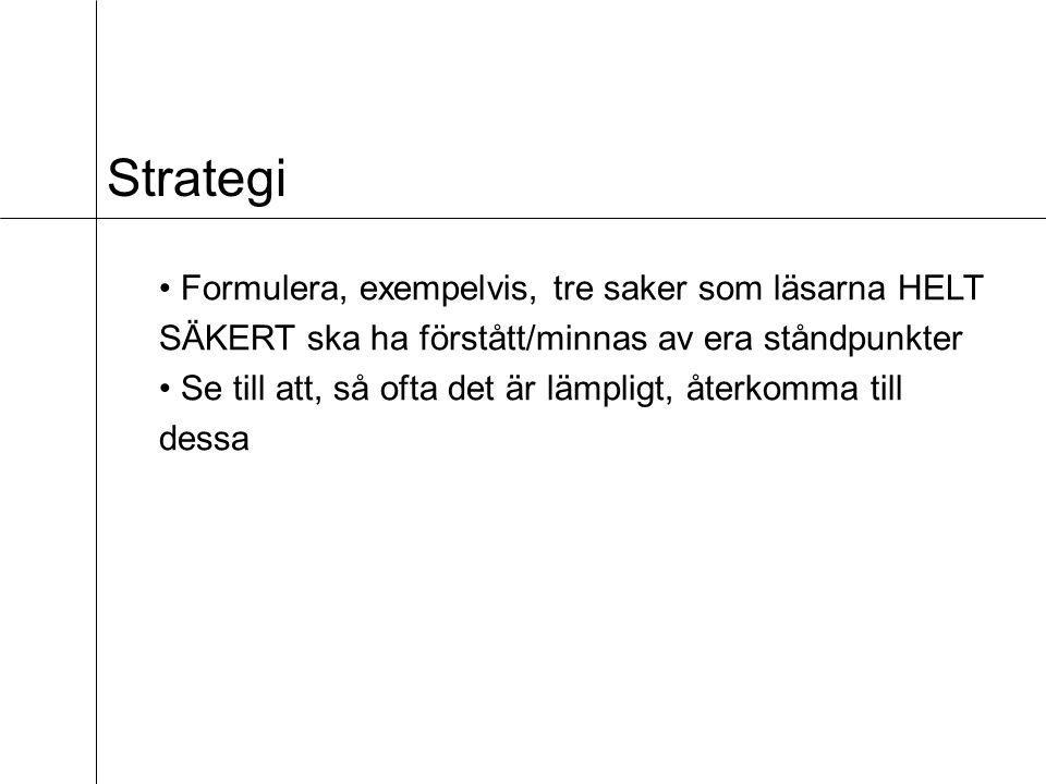 Strategi • Formulera, exempelvis, tre saker som läsarna HELT SÄKERT ska ha förstått/minnas av era ståndpunkter.