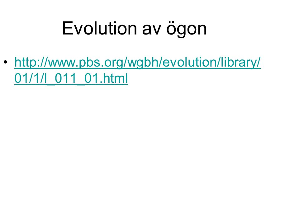 Evolution av ögon http://www.pbs.org/wgbh/evolution/library/01/1/l_011_01.html