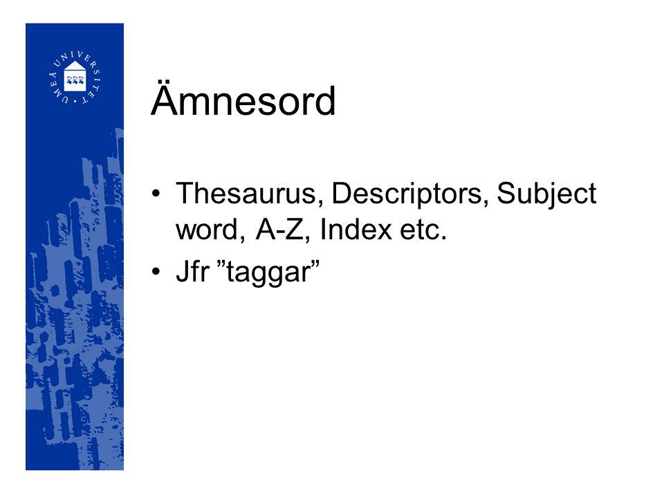 Ämnesord Thesaurus, Descriptors, Subject word, A-Z, Index etc.