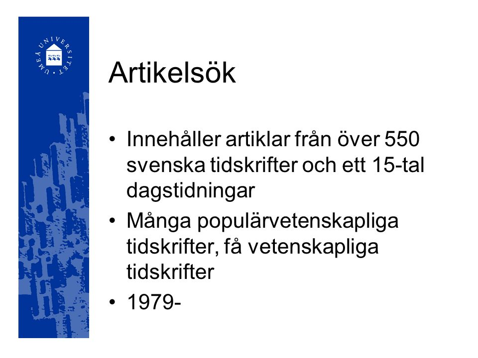 Artikelsök Innehåller artiklar från över 550 svenska tidskrifter och ett 15-tal dagstidningar.