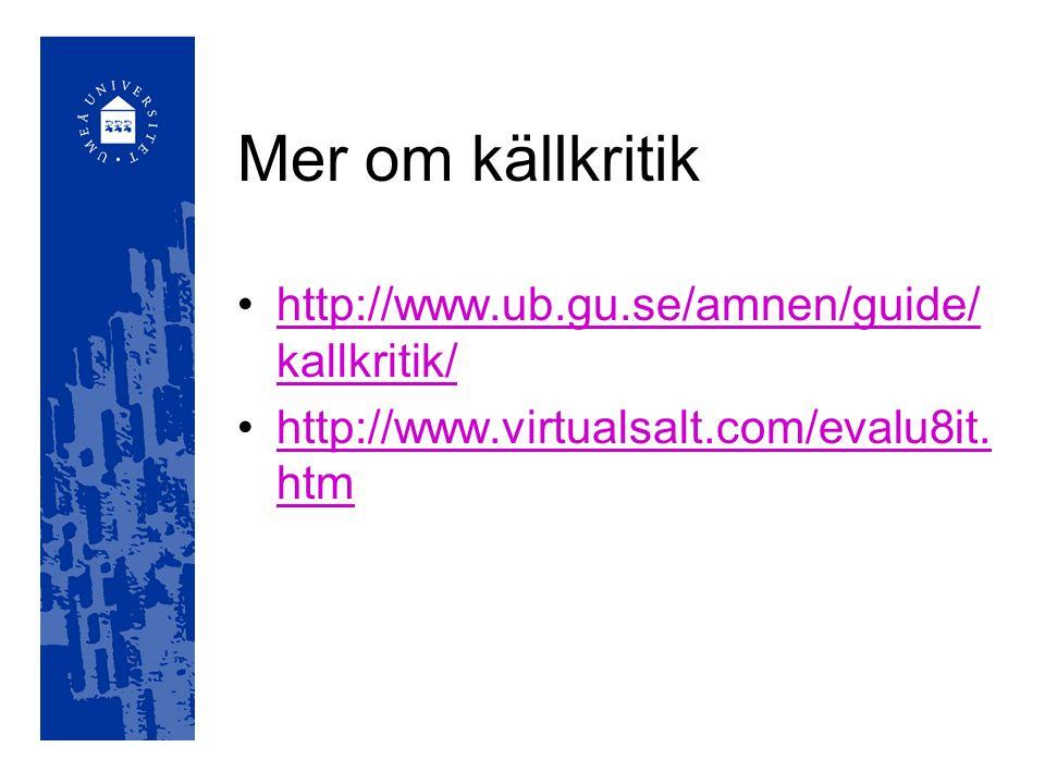 Mer om källkritik http://www.ub.gu.se/amnen/guide/kallkritik/