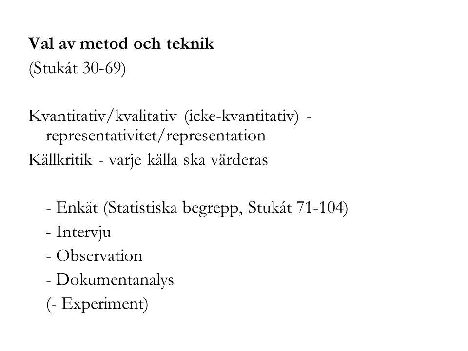 Val av metod och teknik (Stukát 30-69) Kvantitativ/kvalitativ (icke-kvantitativ) - representativitet/representation.