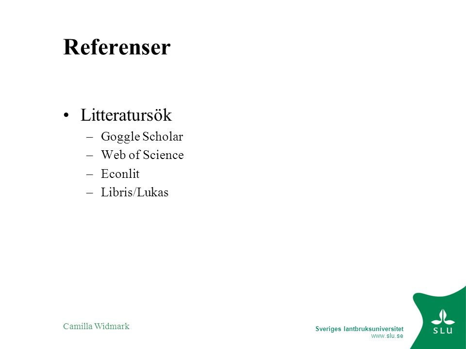 Referenser Litteratursök Goggle Scholar Web of Science Econlit