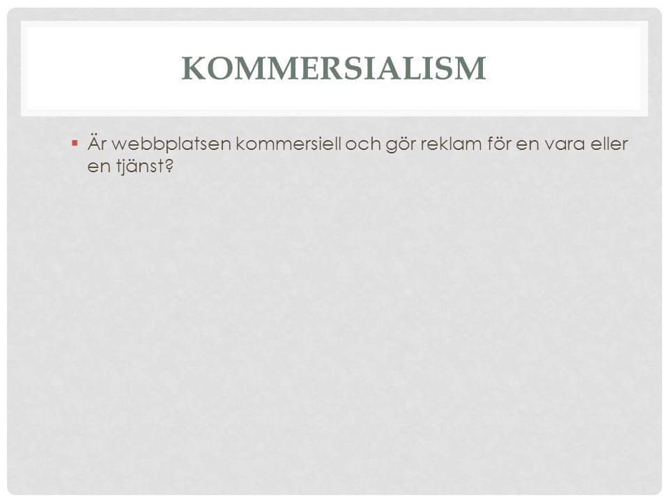 Kommersialism Är webbplatsen kommersiell och gör reklam för en vara eller en tjänst