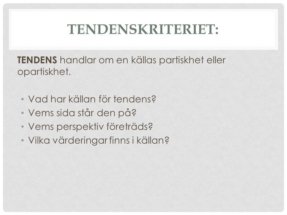 Tendenskriteriet: TENDENS handlar om en källas partiskhet eller opartiskhet. Vad har källan för tendens