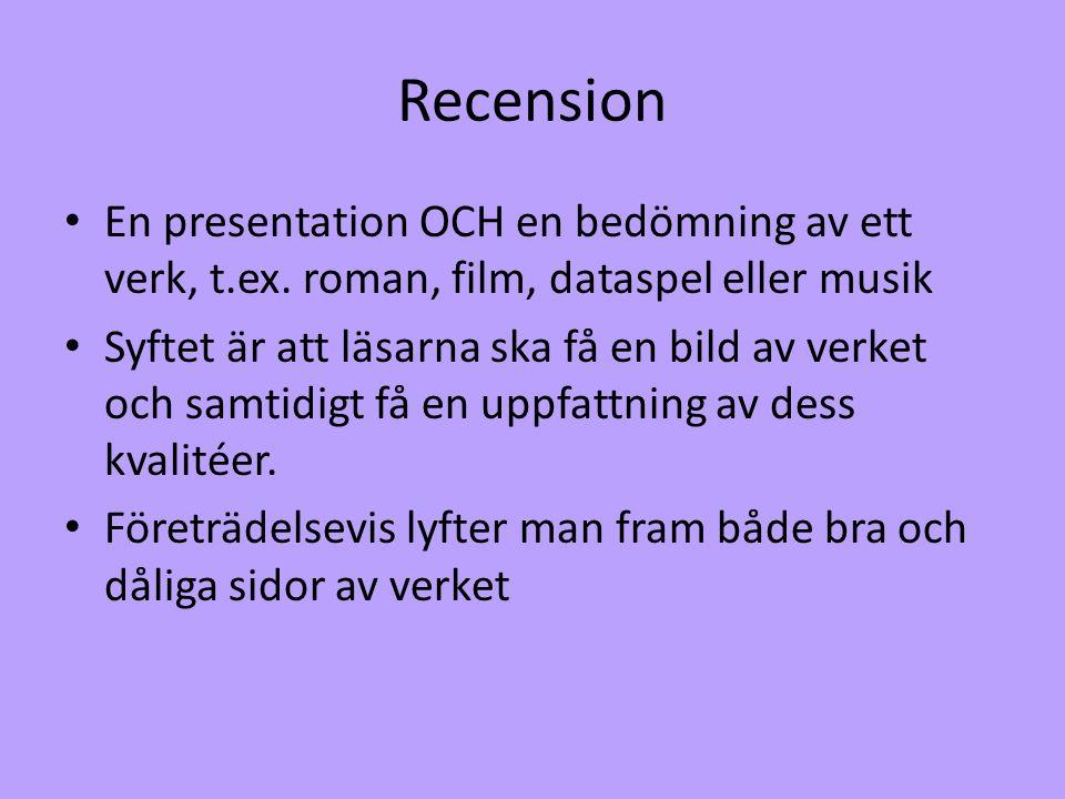 Recension En presentation OCH en bedömning av ett verk, t.ex. roman, film, dataspel eller musik.