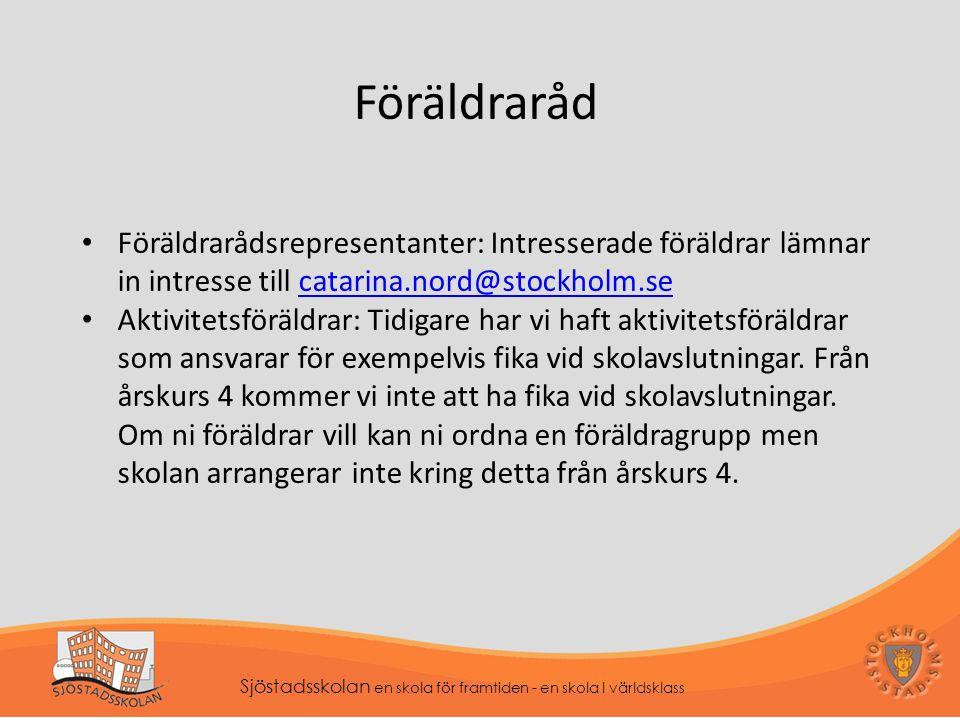 Föräldraråd Föräldrarådsrepresentanter: Intresserade föräldrar lämnar in intresse till catarina.nord@stockholm.se.