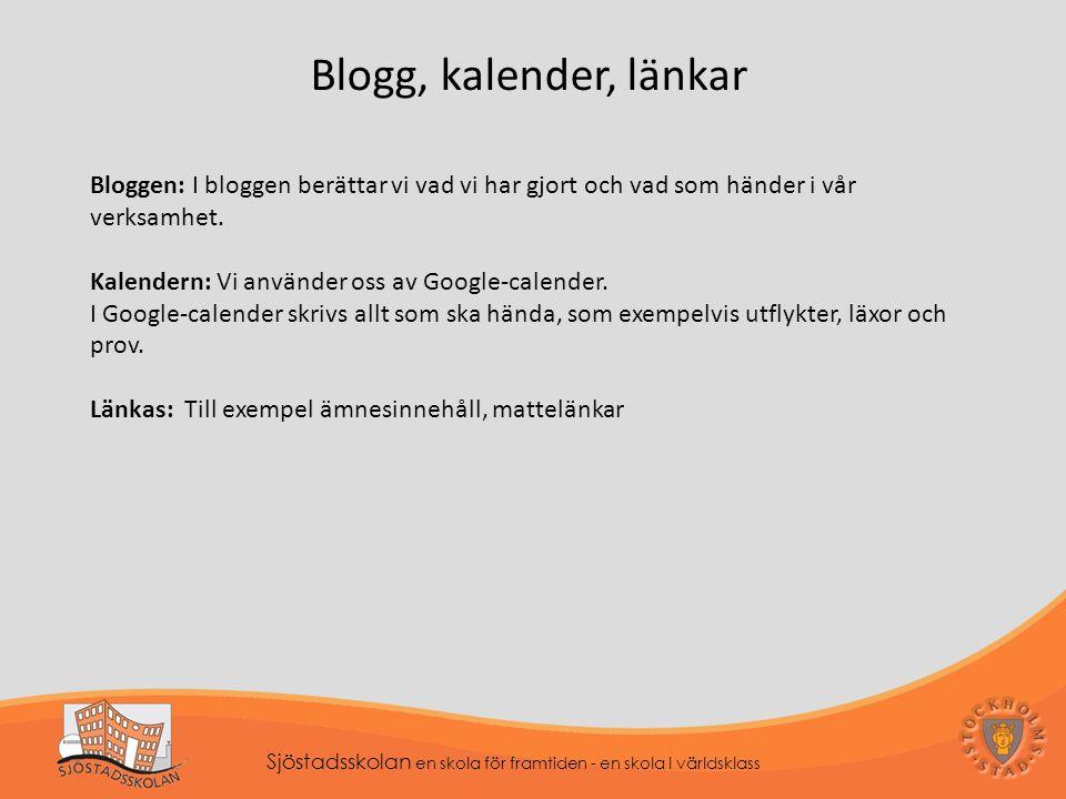 Blogg, kalender, länkar Bloggen: I bloggen berättar vi vad vi har gjort och vad som händer i vår verksamhet.