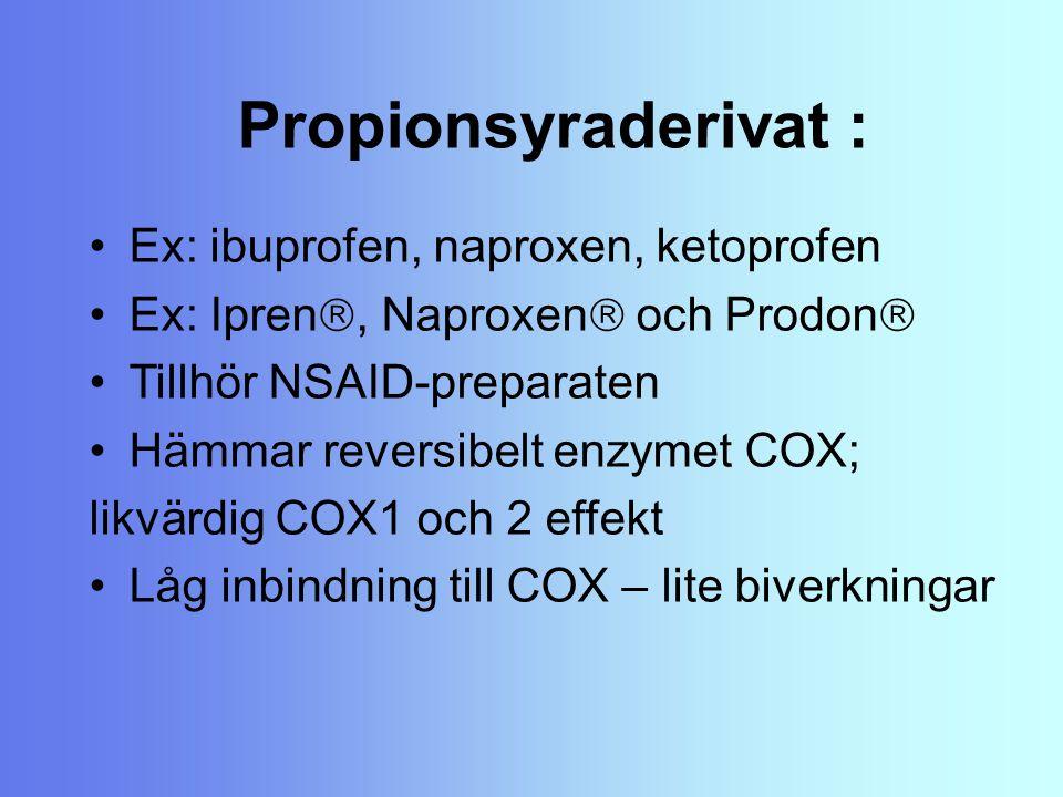Propionsyraderivat : Ex: ibuprofen, naproxen, ketoprofen