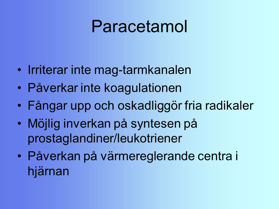 Paracetamol Irriterar inte mag-tarmkanalen Påverkar inte koagulationen