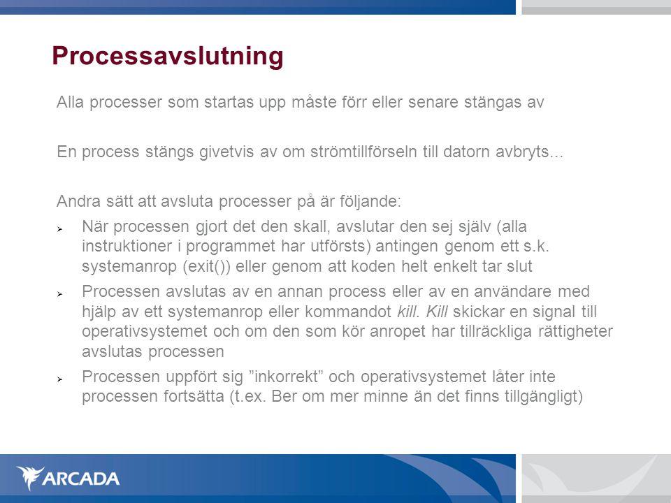 Processavslutning Alla processer som startas upp måste förr eller senare stängas av.